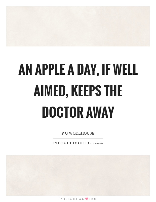 An apple a day, if well aimed, keeps the doctor away Picture Quote #1