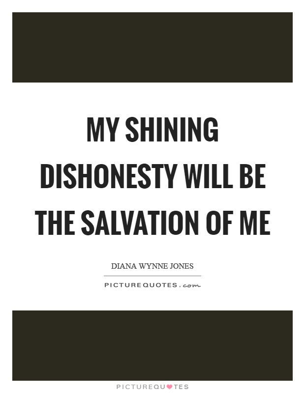 My shining dishonesty will be the salvation of me Picture Quote #1