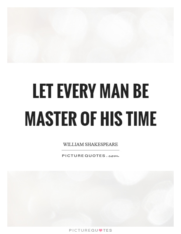 Let every man be master of his time Picture Quote #1