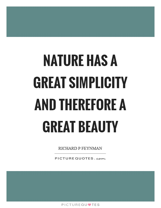 Nature has a great simplicity and therefore a great beauty Picture Quote #1