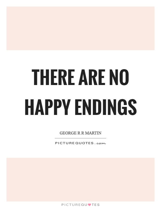There are no happy endings Picture Quote #1