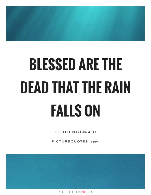Blessed are the dead that the rain falls on Picture Quote #1