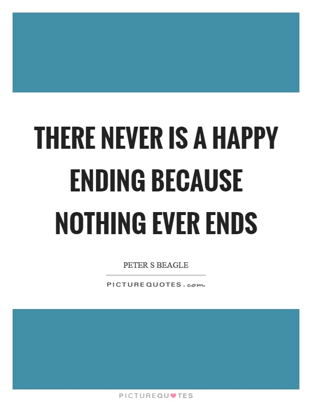There never is a happy ending because nothing ever ends Picture Quote #1
