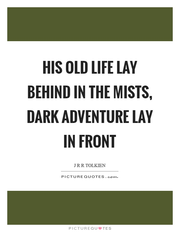 His old life lay behind in the mists, dark adventure lay in front Picture Quote #1