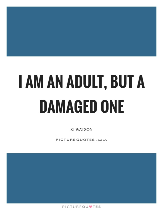 I am an adult, but a damaged one Picture Quote #1