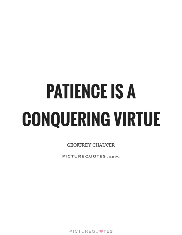 Patience is a conquering virtue Picture Quote #1
