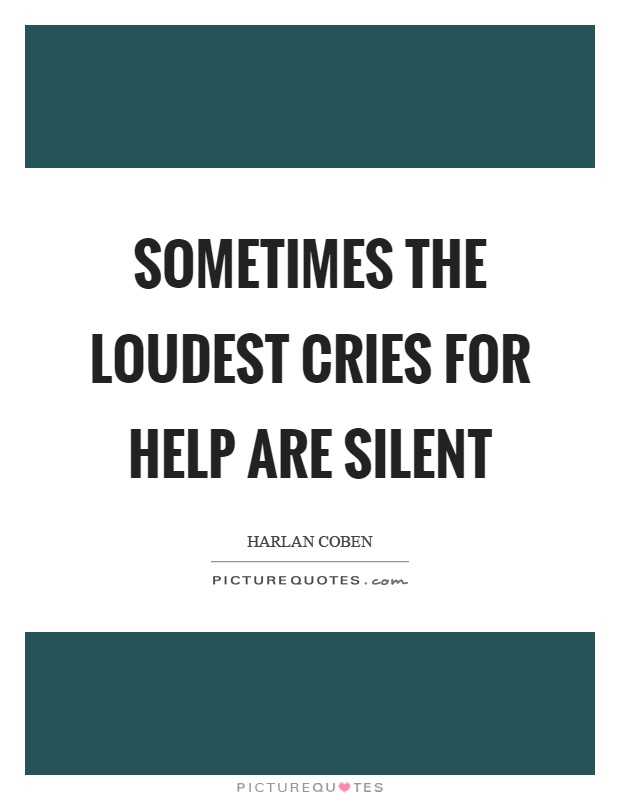 Sometimes the loudest cries for help are silent Picture Quote #1