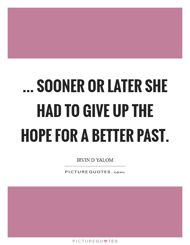... sooner or later she had to give up the hope for a better past Picture Quote #1