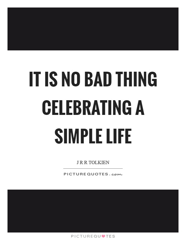 It is no bad thing celebrating a simple life Picture Quote #1