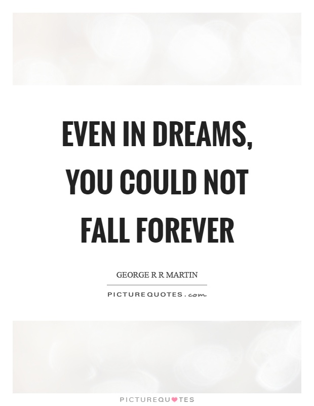 Even in dreams, you could not fall forever Picture Quote #1