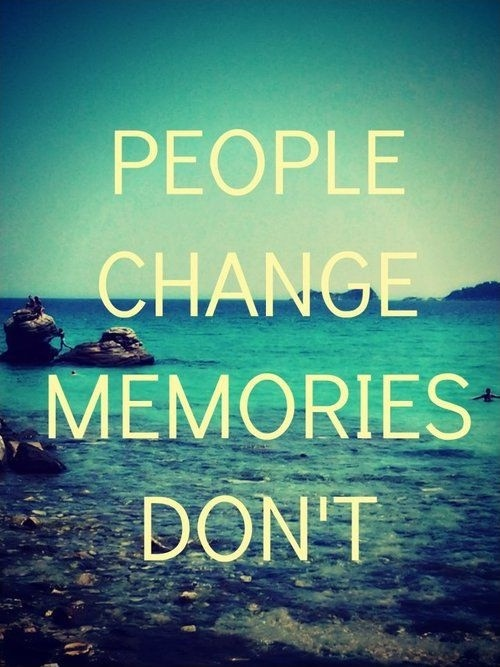 People Change Memories Dont Quote 1 Picture Quote #1