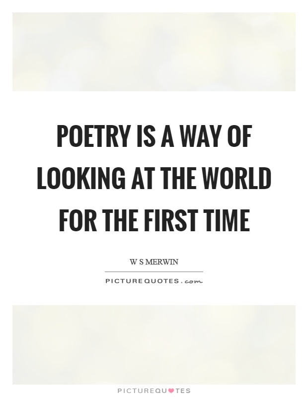 Poetry is a way of looking at the world for the first time Picture Quote #1