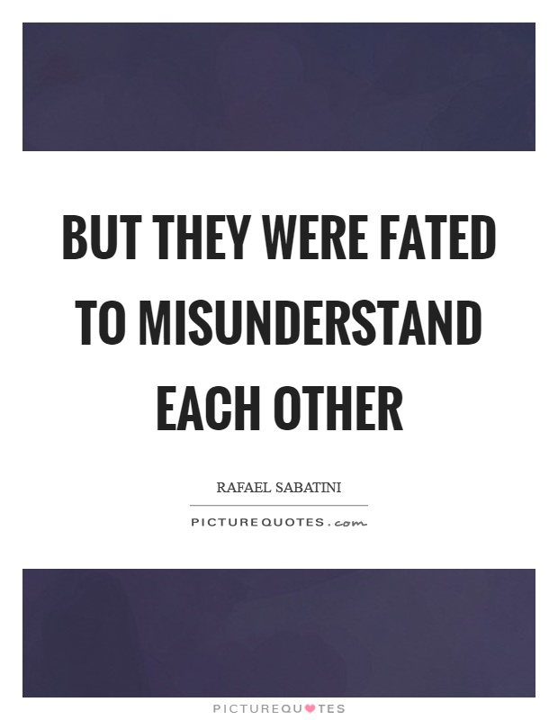 But they were fated to misunderstand each other Picture Quote #1