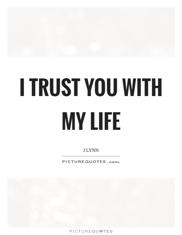 I trust you with my life | Picture Quotes