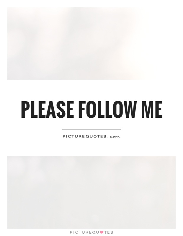 Please Follow Me Picture Quote #1