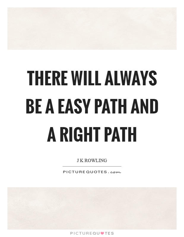 There will always be a easy path and a right path Picture Quote #1