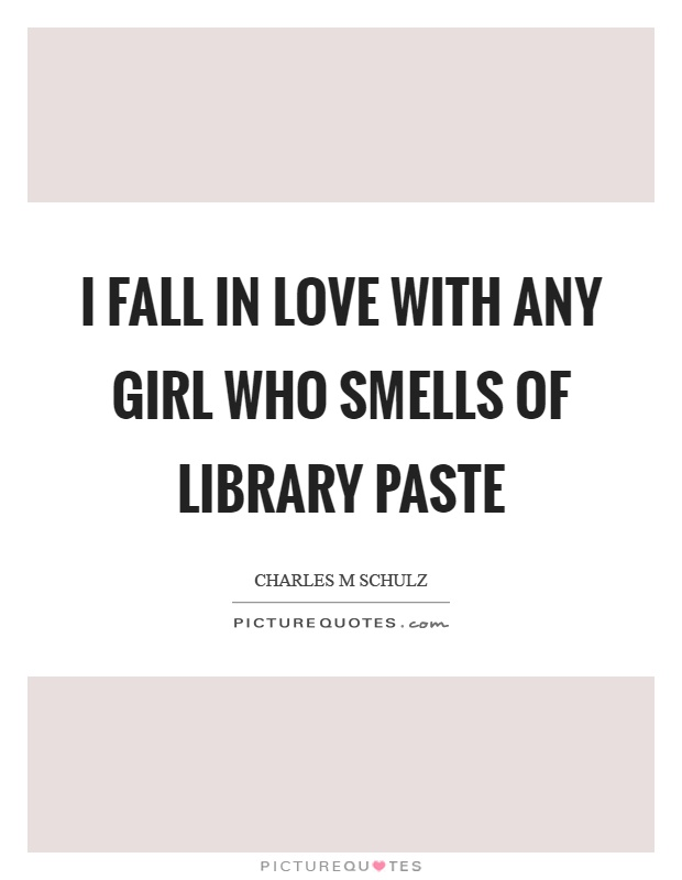 I fall in love with any girl who smells of library paste Picture Quote #1