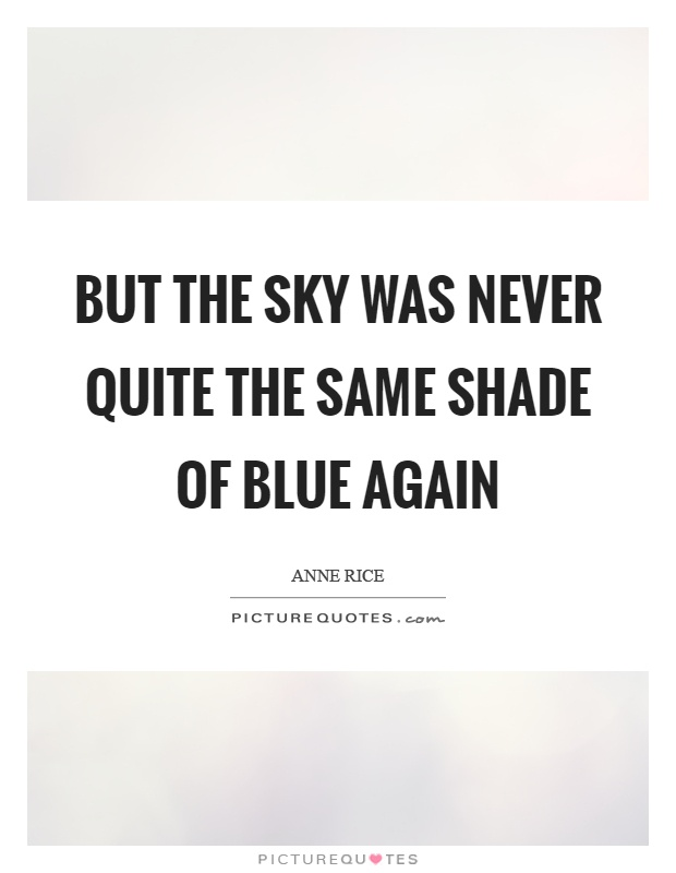 But the sky was never quite the same shade of blue again Picture Quote #1