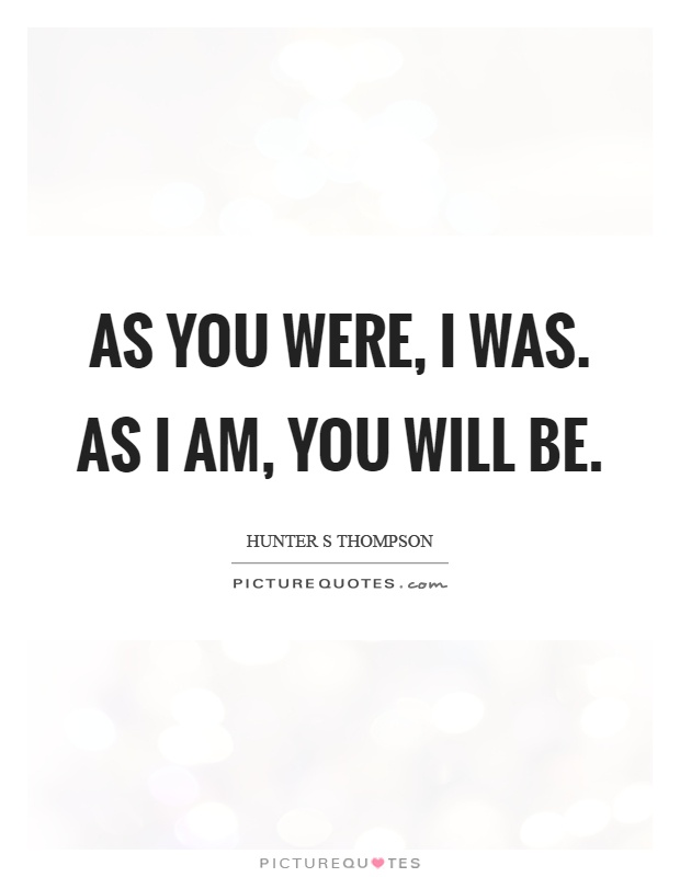 As you were, I was. As I am, you will be Picture Quote #1