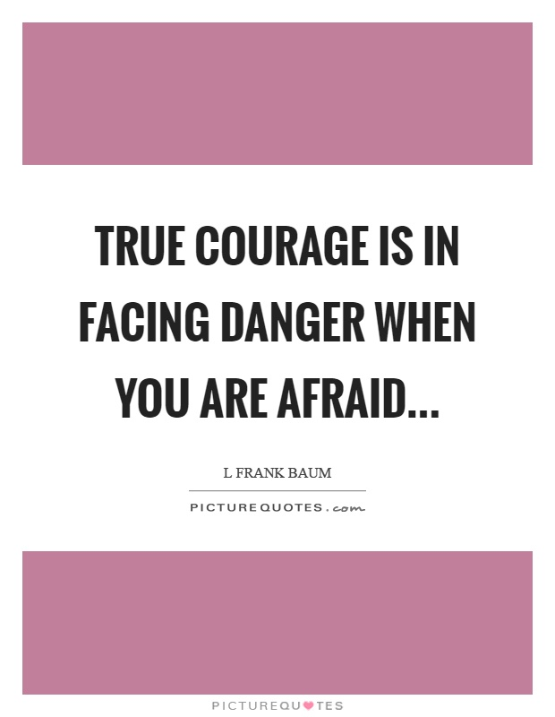 True courage is in facing danger when you are afraid Picture Quote #1