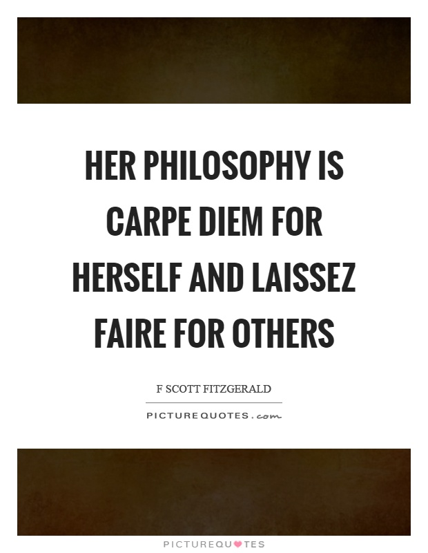 Her philosophy is carpe diem for herself and laissez faire for others Picture Quote #1
