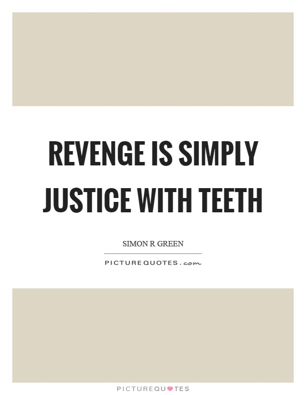 Revenge is simply justice with teeth Picture Quote #1