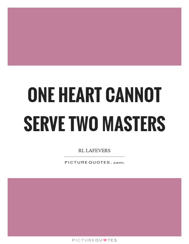 We cannot serve two masters
