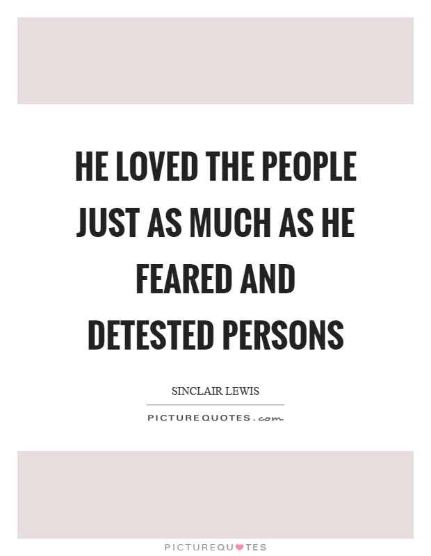 He loved the people just as much as he feared and detested persons Picture Quote #1