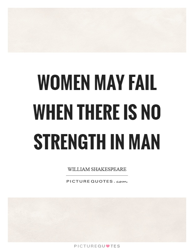 Women may fail when there is no strength in man Picture Quote #1