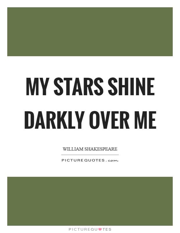 My stars shine darkly over me Picture Quote #1