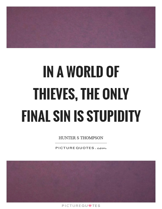 In a world of thieves, the only final sin is stupidity Picture Quote #1