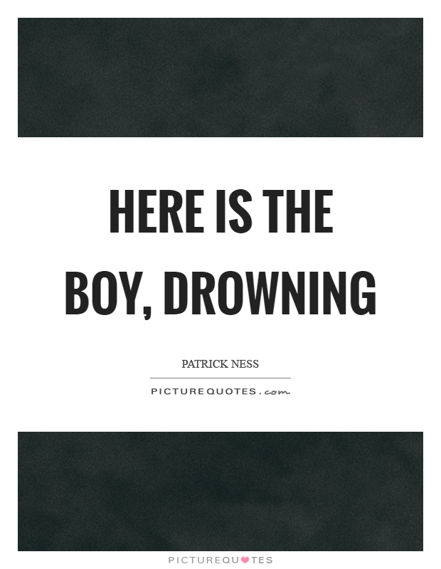 Here is the boy, drowning Picture Quote #1