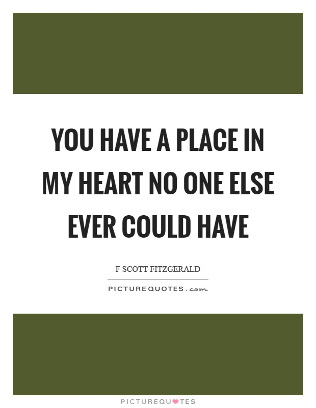 You have a place in my heart no one else ever could have Picture Quote #1