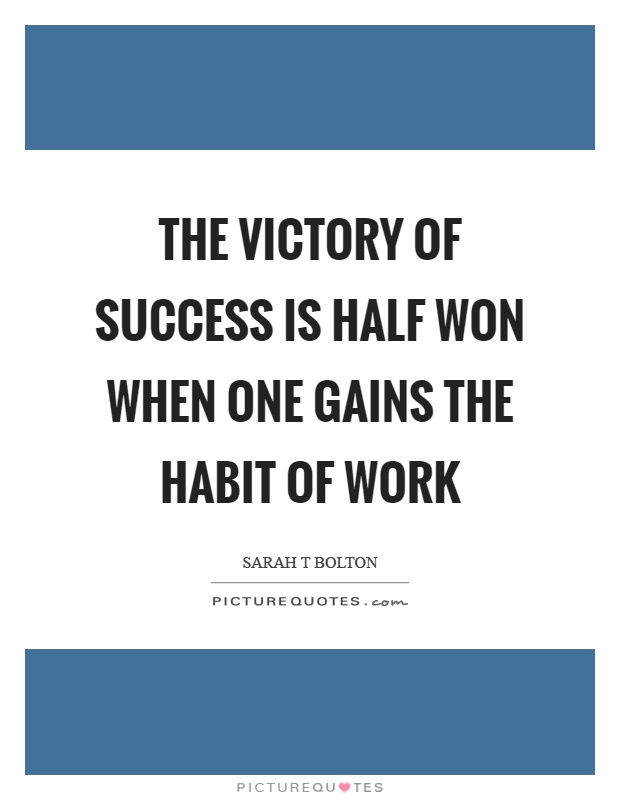 The victory of success is half won when one gains the ...