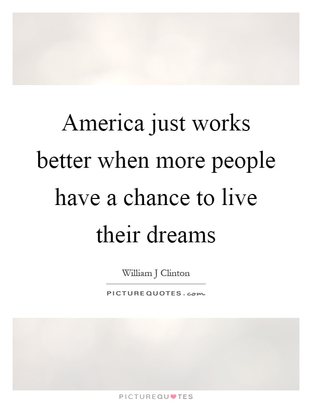 America just works better when more people have a chance to live their dreams Picture Quote #1