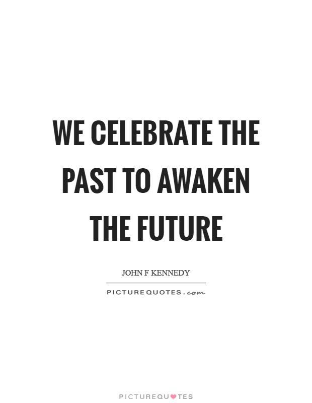 We celebrate the past to awaken the future Picture Quote #1