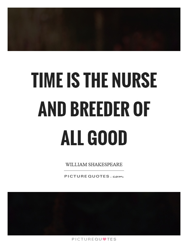 Time is the nurse and breeder of all good Picture Quote #1