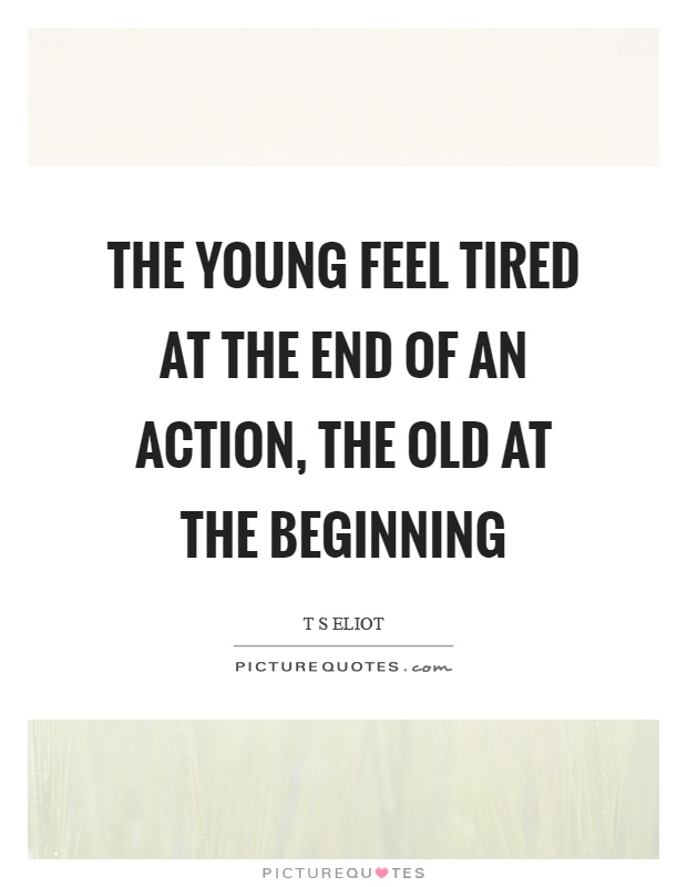 The young feel tired at the end of an action, the old at the beginning Picture Quote #1