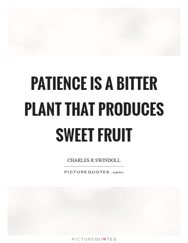 Patience is a bitter plant that produces sweet fruit Picture Quote #1