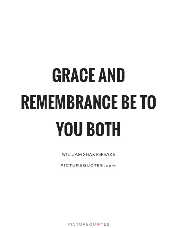 Grace and remembrance be to you both Picture Quote #1