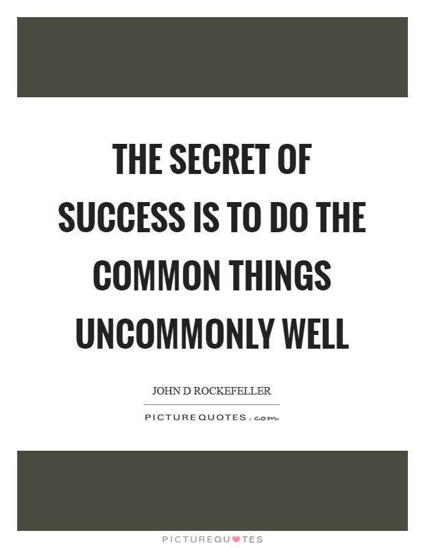 The secret of success is to do the common things uncommonly well Picture Quote #1