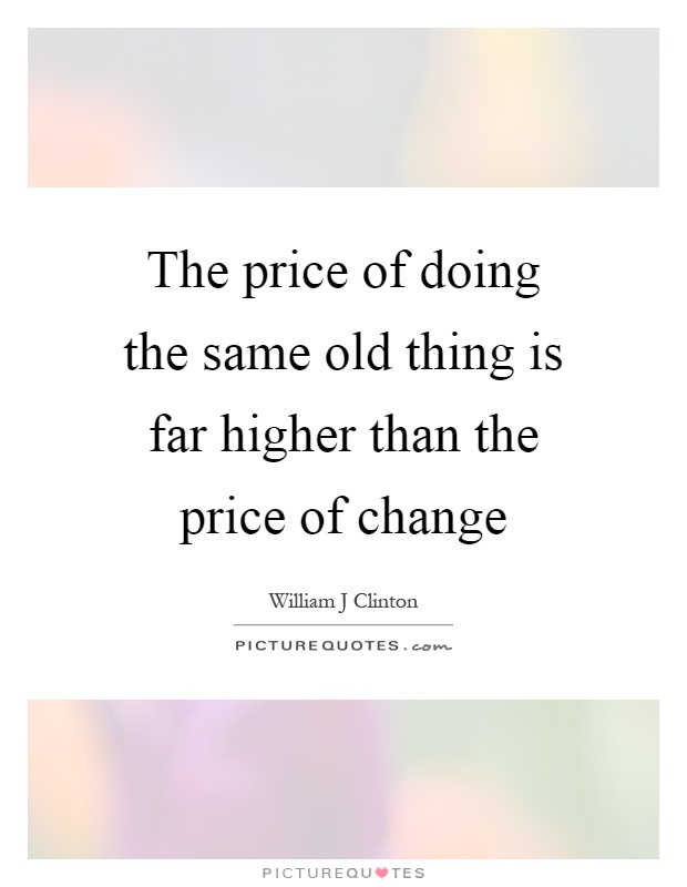 The price of doing the same old thing is far higher than the price of change Picture Quote #1