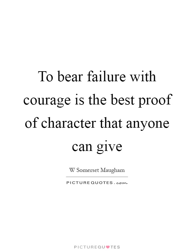 To bear failure with courage is the best proof of character that anyone can give Picture Quote #1