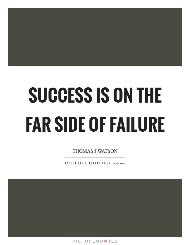 Success is on the far side of failure Picture Quote #1
