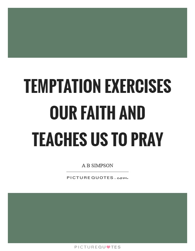 Temptation exercises our faith and teaches us to pray Picture Quote #1