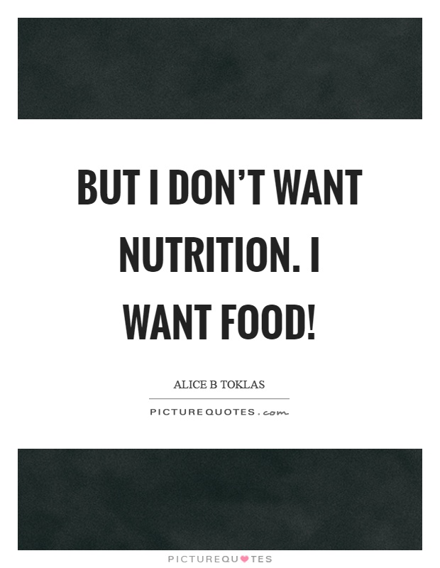 But I don't want nutrition. I want food! Picture Quote #1