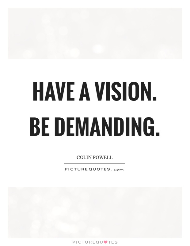 Have a vision. Be demanding Picture Quote #1