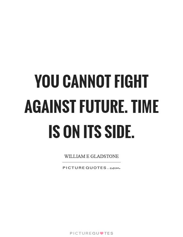 You cannot fight against future. Time is on its side Picture Quote #1