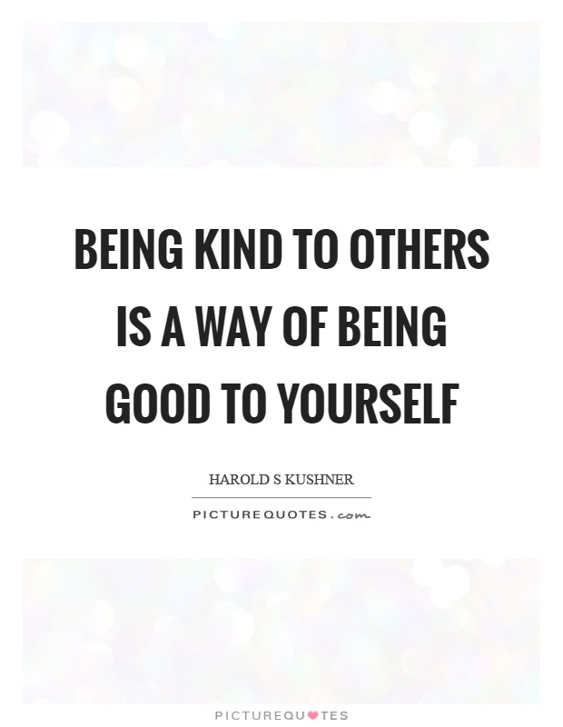 Being kind to others is a way of being good to yourself Picture Quote #1
