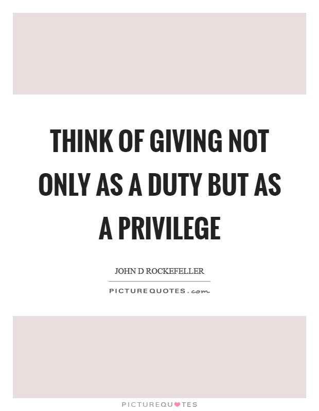 Think of giving not only as a duty but as a privilege Picture Quote #1